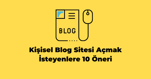 Kişisel Blog Açmak İsteyenler İçin 10 Öneri